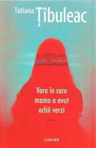 """Tatiana Tibuleac """"Vara in care ma a a avut ochii verzi"""""""