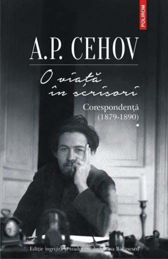 "Anton Pavlovici Cehov, ""O viață în scrisori. Corespondență (1879-1890)"""