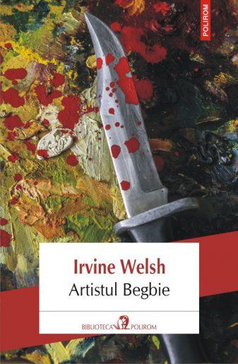 Irvine Welsh - Artistul Begbie