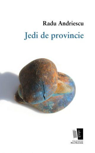 "Radu Andriescu ""Jedi de provincie"""
