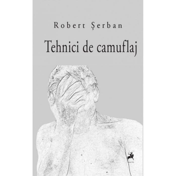 "Robert Serban ""Tehnici de camuflaj"""