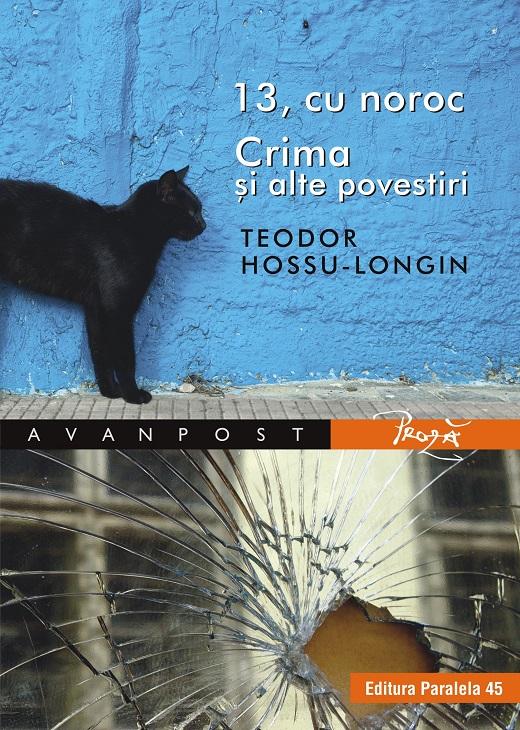 "Teodor Hossu-Longin: ""13, cu noroc. Crima și alte povestiri"""