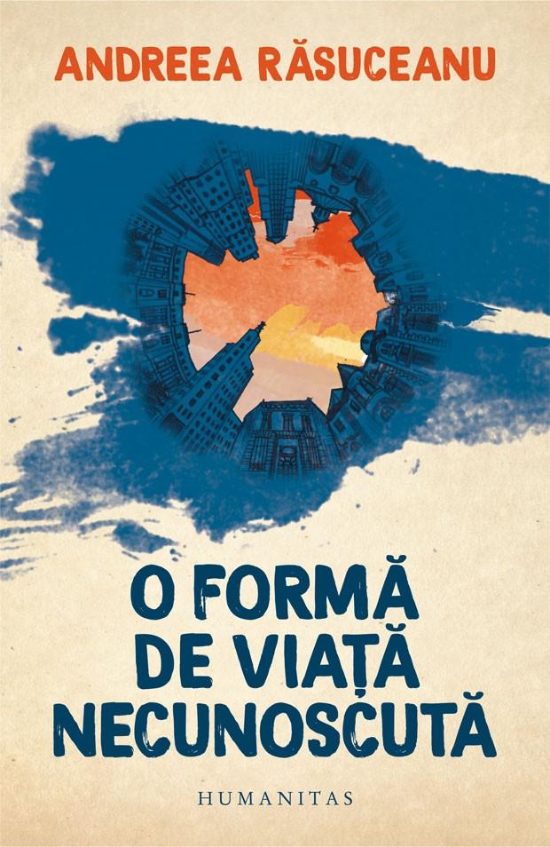 Andreea Rasuceanu - O forma de viata necunoscuta (Editura Humanitas)